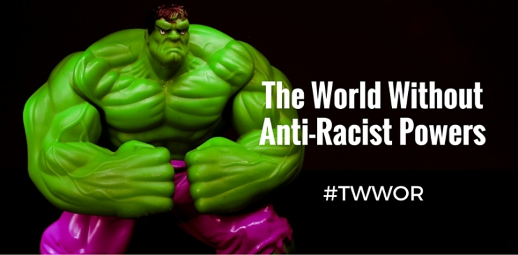 The World WithoutAnti-Racist Powers